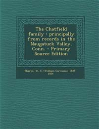 The Chatfield family : principally from records in the Naugatuck Valley, Conn.