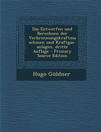 Das Entwerfen und Berechnen der Verbrennungskraftmaschinen und Kraftgas-anlagen, dritte Auflage - Primary Source Edition