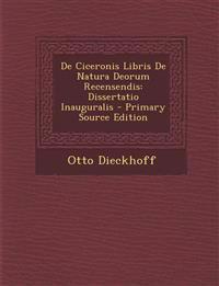 De Ciceronis Libris De Natura Deorum Recensendis: Dissertatio Inauguralis - Primary Source Edition