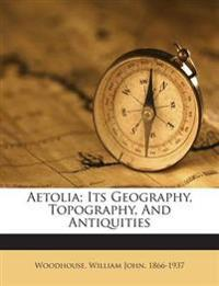 Aetolia; Its Geography, Topography, And Antiquities
