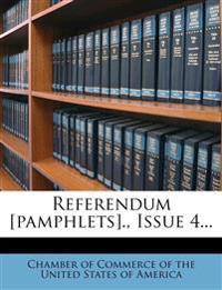 Referendum [pamphlets]., Issue 4...