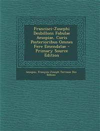 Francisci-Josephi Desbillons Fabulae Aesopiae, Curis Posterioribus Omnes Fere Emendatae - Primary Source Edition