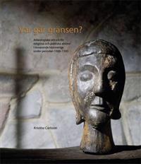 Var går gränsen? : arkeologiska uttryck för religiösa och politiska aktörer i nuvarande Västsverige under perioden 1000-1300
