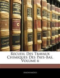 Recueil Des Travaux Chimiques Des Pays-Bas, Volume 6
