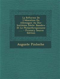 La Reforme de L'Education En Allemagne Au Dix-Huitieme Siecle: Basedow Et Le Philanthropinisme ...... - Primary Source Edition