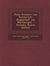 Peter Freiherr von Parchevich, Ergbiechof von Martianopel. - Primary Source Edition