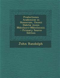 Prælectiones Academicæ in Homerum, Oxonii Habitæ Annis Mdcclxxvi-Mdcclxxxiii. - Primary Source Edition