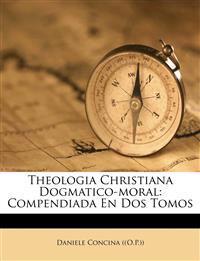 Theologia Christiana Dogmatico-moral: Compendiada En Dos Tomos