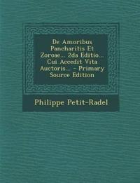 De Amoribus Pancharitis Et Zoroae... 2da Editio... Cui Accedit Vita Auctoris... - Primary Source Edition