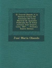 El  Jeneral Obando a la Historia Critica del Asesinato del Gran Mariscal de Ayacucho Publicada Por El Senor Antonio Jose Irisarri, Lima, 1847... - Pri