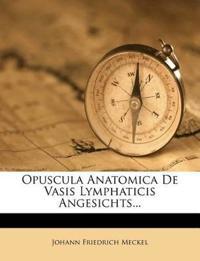Opuscula Anatomica de Vasis Lymphaticis Angesichts...