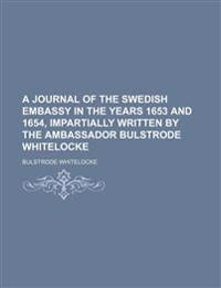 A Journal of the Swedish Embassy in the Years 1653 and 1654, Impartially Written by the Ambassador Bulstrode Whitelocke