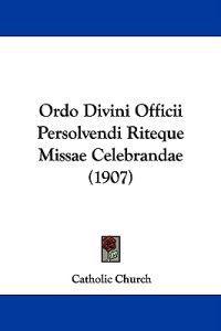 Ordo Divini Officii Persolvendi Riteque Missae Celebrandae