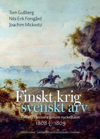 Finskt krig - svenskt arv Finlands historia genom nyckelhålet 1808-1809