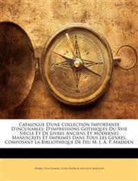 Catalogue D'une Collection Importante D'incunables: D'impressions Gothiques Du Xvie Siècle Et De Livres Anciens Et Modernes Manuscrits Et Imprimés Dan