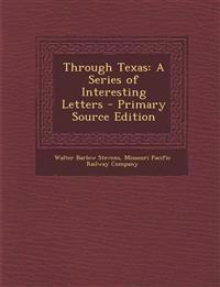Through Texas: A Series of Interesting Letters - Primary Source Edition