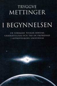 I begynnelsen : en forskare som tolkar Bibelns urberättelser och tar en promenad i astrofysikens universum