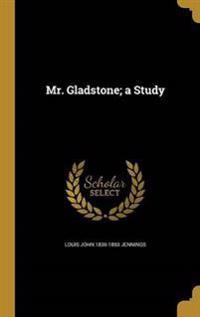 MR GLADSTONE A STUDY