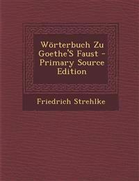 Worterbuch Zu Goethe's Faust - Primary Source Edition