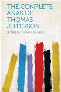 The Complete Anas of Thomas Jefferson