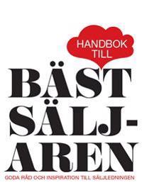 Handbok till Bästsäljaren : goda råd och inspiration till säljledningen