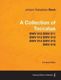 A Collection of Toccatas - For Solo Piano - BWV 910 BWV 911 BWV 912 BWV 913 BWV 914 BWV 915 BWV 916