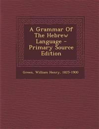 A Grammar Of The Hebrew Language - Primary Source Edition