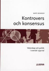 Kontrovers och konsensus : Vetenskap och politik i svenskt 1990-tal