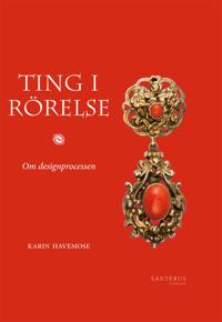 Ting i rörelse : om designprocessen - Karin Havemose pdf epub