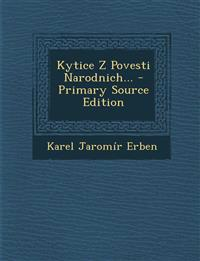 Kytice Z Povesti Narodnich... - Primary Source Edition