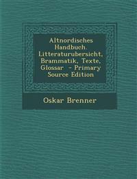 Altnordisches Handbuch. Litteraturubersicht, Brammatik, Texte, Glossar