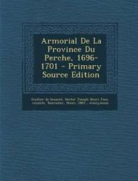 Armorial de La Province Du Perche, 1696-1701 - Primary Source Edition