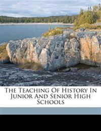 The teaching of history in junior and senior high schools