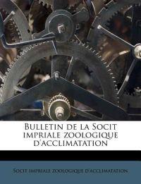 Bulletin de la Socit impriale zoologique d'acclimatation Volume ser. 2 t. 7