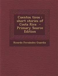 Cuentos Ticos: Short Stories of Costa Rica - Primary Source Edition