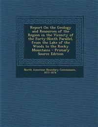 Report On the Geology and Resources of the Region in the Vicinity of the Forty-Ninth Parallel, from the Lake of the Woods to the Rocky Mountains