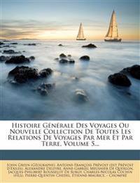 Histoire Générale Des Voyages Ou Nouvelle Collection De Toutes Les Relations De Voyages Par Mer Et Par Terre, Volume 5...
