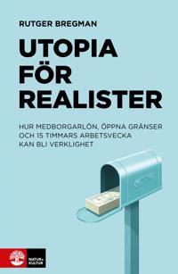 Utopia för realister : Hur medborgarlön, öppna gränser och 15 timmars arbet - Rutger Bregman pdf epub