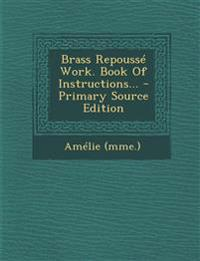 Brass Repousse Work. Book of Instructions... - Primary Source Edition