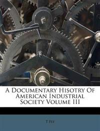 A Documentary Hisotry Of American Industrial Society Volume III