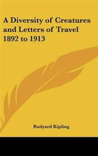 Diversity of Creatures and Letters of Travel 1892 to 1913