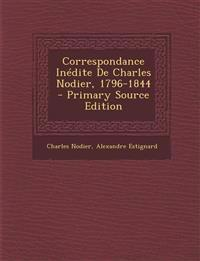 Correspondance Inédite De Charles Nodier, 1796-1844 - Primary Source Edition