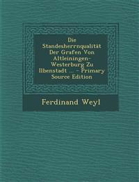 Die Standesherrnqualität Der Grafen Von Altleiningen-Westerburg Zu Ilbenstadt ... - Primary Source Edition