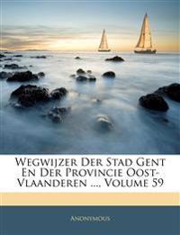 Wegwijzer Der Stad Gent En Der Provincie Oost-Vlaanderen ..., Volume 59