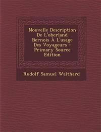 Nouvelle Description de L'Oberland Bernois A L'Usage Des Voyageurs - Primary Source Edition