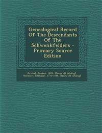 Genealogical Record Of The Descendants Of The Schwenkfelders