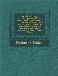 An Meine Kinder: Erinnerungen Aus Meinem Leben. Niedergeschrieben In Den Jahren 1862 Und 1863 Von Ferdinand Zenker. Als Manuskript Zum Druck Befördert