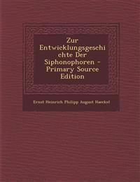 Zur Entwicklungsgeschichte Der Siphonophoren - Primary Source Edition