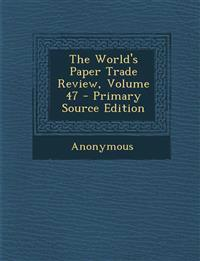 The World's Paper Trade Review, Volume 47
