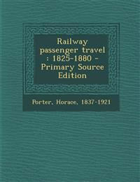 Railway passenger travel : 1825-1880 - Primary Source Edition